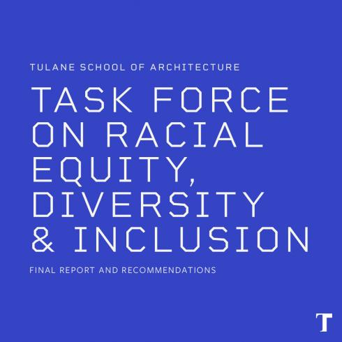 Text on solid color background that says: Tulane School of Architecture Task Force on Racial Diversity, Equity and Inclusion Final Report and Recommendations